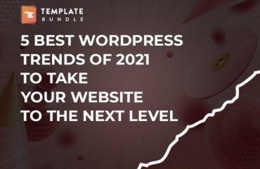 5 Best WordPress Trends of 2021 to Take Your Website to the Next Level