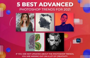 5 Best Advanced Photoshop Trends for 2021